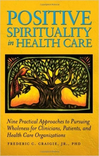 Cover of Positive Spirituality in Health Care, by Frederic C. Craigie, Jr.
